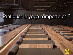Pratiquer le yoga n'importe où ?
