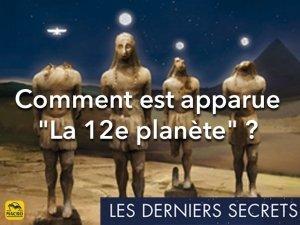 """Comment est apparue """"La 12e planète"""" ?"""