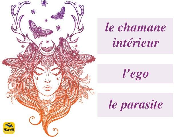 Notre ego, notre parasite et notre chamane intérieur !