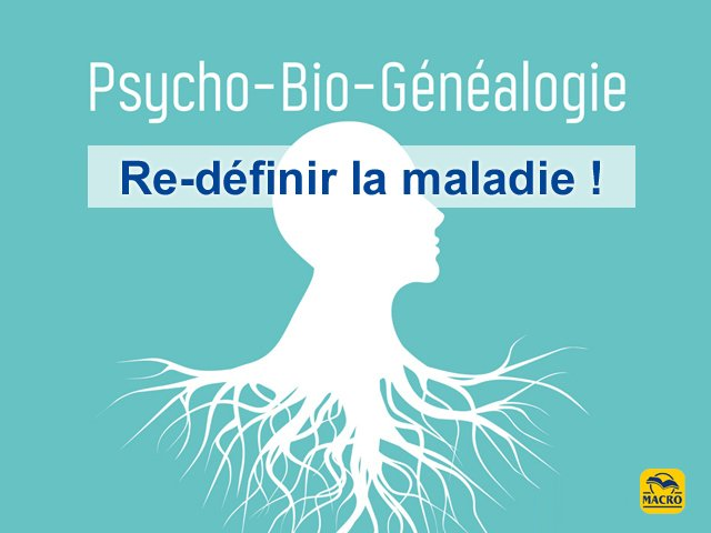 Redéfinir la maladie avec la psycho-bio-généalogie