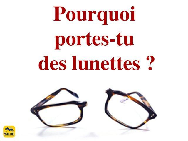 Pourquoi portes-tu des lunettes ?