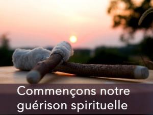 Commençons notre guérison spirituelle !