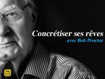 Concrétiser ses rêves avec Bob Proctor