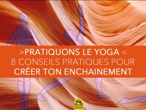 8 conseils pratiques pour construire un enchaînement de yoga