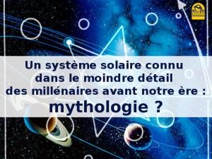 Un système solaire connu dans le moindre détail des millénaires avant notre ère : mythologie ?