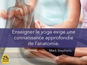 Le yoga exige de ses professeurs une parfaite maîtrise de l'anatomie…