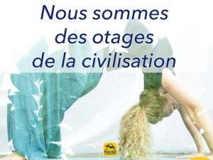 Nous sommes des otages de la civilisation
