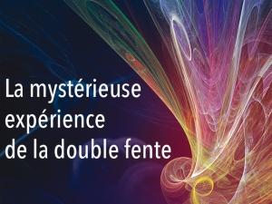 La mystérieuse expérience de la double fente