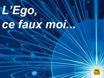 L'Ego, ce faux moi...