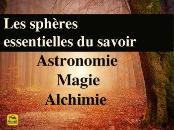 Les sphères essentielles du savoir : Astronomie, Magie et Alchimie