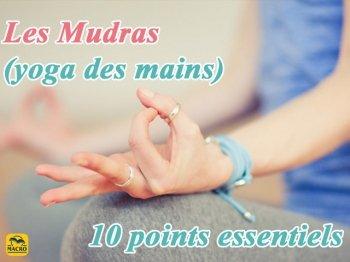 Qu'est-ce que sont les MUDRAS en 10 points essentiels ?