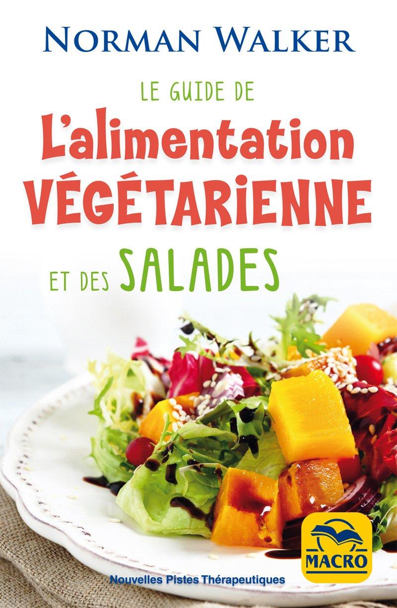 Le guide de l'alimentation végétarienne et des salades ...